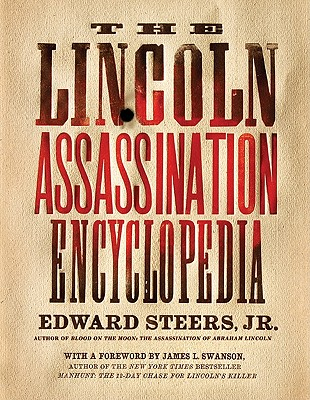 The Lincoln Assassination Encyclopedia By Steers, Edward, Jr./ Swanson, James L. (FRW)