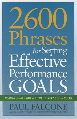 2600 Phrases for Setting Effective Performance Goals By Falcone, Paul